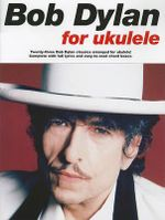 Bob Dylan for Ukulele - Bob Dylan