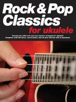 Rock & Pop Classics for Ukulele : Twenty-one Solid Rock and Pop Classics Arranged for Ukulele! Complete With Full Lyrics, Chord Boxes, and All Your Favorite Riffs in Tablature! - Music Sales Group