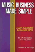 Music Business Made Simple :  A Guide to Becoming a Recording Artist - J S Rudsenske