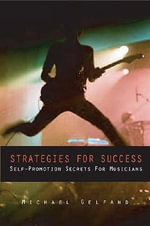 Strategies for Success : Self-Promotion Secrets for Musicians - Michael Gelfand