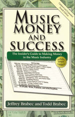 Music, Money and Success : The Insider's Guide to Making Money in the Music Industry - Jeffrey Brabec