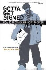 Gotta Get Signed : How To Become A Hip-Hop Producer     :  How To Become A Hip-Hop Producer     - Sahpreem A King