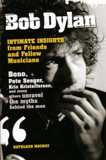 Bob Dylan : Intimate Insights from Friends and Fellow Musicians - Kathleen Mackay