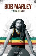 Bob Marley : Lyrical Genius - Kwame Dawes