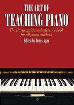 The Art Of Teaching Piano - Denes Agay