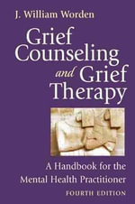 Grief Counseling and Grief Therapy : A Handbook for the Mental Health Practitioner - J.William Worden