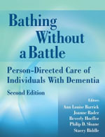 Bathing without a Battle : Person-Directed Care of Individuals with Dementia - Ann Louise Barrick