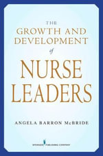 The Growth and Development of Nurse Leaders : SPRINGER - Angela Barron McBride