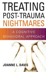 Treating Post-trauma Nightmares : A Cognitive-behavioral Approach - Joanne L. Davis