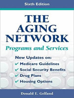 The Aging Network : Programs and Services, Sixth Edition