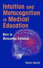 Intuition and Metacognition in Medical Education : Keys To Developing Expertise - Mark Quirk