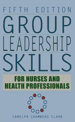 Group Leadership Skills for Nurses and Health Professionals : SPRINGER - Carolyn Chambers Clark