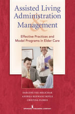 Assisted Living Administration and Management : Effective Practices and Model Programs in Elder Care - Darlene Yee