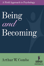 Being and Becoming : A Field Approach to Psychology - Arthur W. Combs