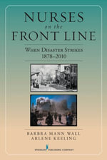 Nurses on the Front Line : When Disaster Strikes, 1878-2010