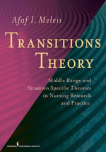 Transitions Theory : Middle Range and Situation Specific Theories in Nursing Research and Practice - Afaf Meleis