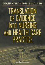 Translation of Evidence into Nursing and Health Care Practice : Application to Nursing and Health Care - Kathleen White