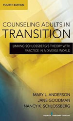 Counseling Adults in Transition : Linking Schlossberg's Theory with Practice in a Diverse World - Mary L. Anderson
