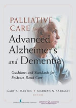 Palliative Care For Advanced Alzheimer's and Dementia :  Guidelines and Standards for Evidence-Based Care - Gary A Martin