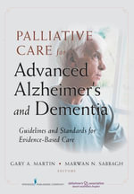 Palliative Care for Advanced Alzheimer's and Dementia : Guidelines and Standards for Evidence-Based Care