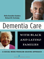 Dementia Care with Black and Latino Families : A Social Work Problem-Solving Approach - Delia Gonzalez Sanders