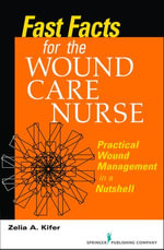Fast Facts for Wound Care Nursing : Practical Wound Management in a Nutshell - Zelia Kifer