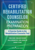 Certified Rehabilitation Counselor Examination Preparation : A Concise Guide to the Rehabilitation Counselor Test - Fong Chan