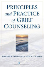 Principles and Practice of Grief Counseling : SPRINGER - Howard R. Winokuer