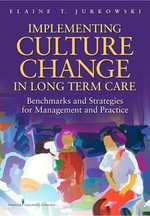 Implementing Culture Change in Long Term Care : Benchmarks and Strategies for Management and Practice - Elaine T. Jurkowski