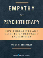 Empathy in Psychotherapy : How Therapists and Clients Understand Each Other - Frank-M Staemmler