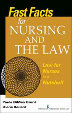 Fast Facts for Nursing and the Law : Law for Nurses in a Nutshell - Paula DiMeo Grant