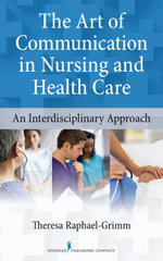 The Art of Communication in Nursing and Health Care : An Interdisciplinary Approach - CNS Theresa Raphael-Grimm PhD
