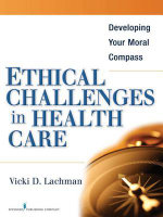 Ethical Challenges in Health Care : Developing Your Moral Compass