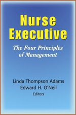 The Nurse Executive : The Four Principles of Management - Linda Thompson Adams