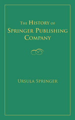 History of Springer Publishing Company, The - Ursula Springer