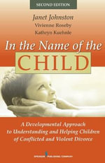 In the Name of the Child : A Developmental Approach to Understanding and Helping Children of Conflicted and Violent Divorce - Janet R. Johnston