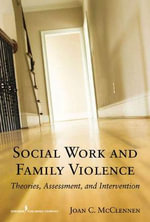 A Social Worker's Guide to Intervening in Family Violence : Theories, Assessment, and Intervention - Joan C. McClennen