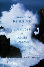 Enhancing Resilience in Survivors of Family Violence : SPRINGER - Kim M. Anderson