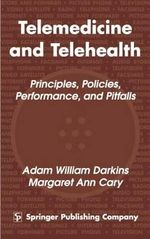 Telemedicine and Telehealth : Principles, Policies, Performance, and Pitfalls - Margaret Ann Cary