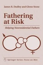 Fathering at Risk : Helping Non-residential Fathers - James Dudley