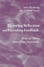 Fostering Reflection and Providing Feedback : Helping Others Learn from Experience - Hilliard Jason