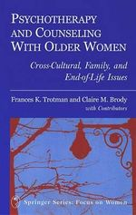 Psychotherapy and Counseling with Older Women : Cross-cultural, Family and End-of-life Issues - Claire Brody