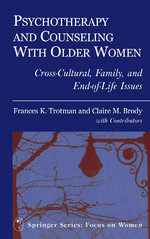 Psychotherapy and Counseling With Older Women : Cross-Cultural, Family, and End-of-Life Issues. Springer Series: Focus on Women. - Frances Trotman
