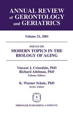 Focus On Modern Topics in the Biology of Aging. Annual Review of Gerontology and Geriatrics, Volume 21, 2001. : Modern Topics in the Biology of Aging