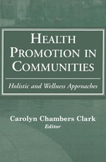 Health Promotion in Communities : Holistic and Wellness Approaches - Carolyn Chambers Clark