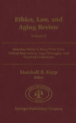 Assuring Safety in Long-Term Care : Ethical Imperatives, Legal Strategies and Practical Limitations. Ethics, Law, and Aging Review, Volume 9.