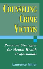 Counseling Crime Victims : Practical Strategies for Mental Health Professionals - Laurence Miller