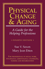 Physical Change And Aging : A Guide for the Helping Professions - Sue Saxon