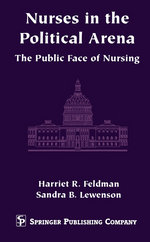 Nurses in the Political Arena : The Public Face of Nursing - Harriet R. Feldman