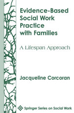 Evidence-Based Social Work Practice With Families : A Lifespan Approach - Jacqueline Corcoran